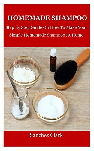 Homemade Shampoo: Step By Step Guide On How To Make Your Simple Homemade Shampoo At Home