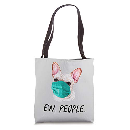 French Bulldog Ew People Dog Wearing Face Mask Frenchie Tote Bag