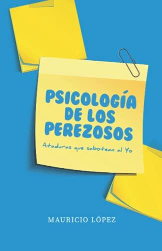 Psicología de los perezosos: Ataduras que sabotean al Yo (Spanish Edition)