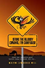 Stone the Bloody Crows, I'm Confused! by Hill, Keith Lawrence (2015) Paperback