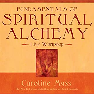 Fundamentals of Spiritual Alchemy                   By:                                                                                                                                 Caroline Myss                               Narrated by:                                                                                                                                 Caroline Myss                      Length: 3 hrs and 36 mins     6 ratings     Overall 5.0