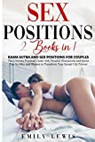 Sex Positions: 2 Books in 1: Kama Sutra and Sex Positions for Couples. The Ultimate Practical Guide with Detailed Illustrations and Secret Tips for Men and Women to Transform Your Sexual Life Forever