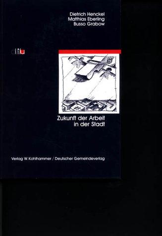 Zukunft der Arbeit in der Stadt (Schriften des deutschen Instituts für Urbanistik)
