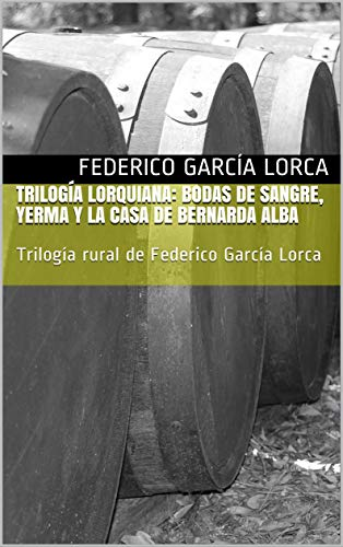 Trilogía Lorquiana: Bodas de Sangre, Yerma y La Casa de Bernarda Alba:...