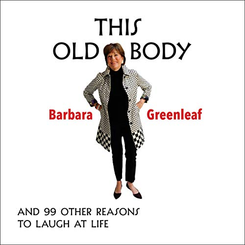 This Old Body: And 99 Other Reasons to Laugh at Life cover art