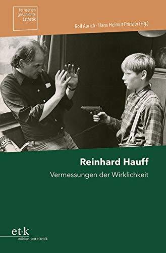 Reinhard Hauff: Vermessungen der Wirklichkeit (Fernsehen.Geschichte.Ästhetik)