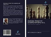 OVERLEG-PROACTIEF LEIDERSCHAP (DPL) STIJL: Leiderschap van een nieuwe lens