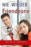 Flirten, Dating, Flirt Tipps, Dating Tipps, Frauen verführen, Frauen ansprechen, NIE WIEDER FRIENDZONE, Beziehungen (Flirten, Verführen, Flirt Tipps, ... ansprechen, erstes Date, Beziehungen, Band 1)