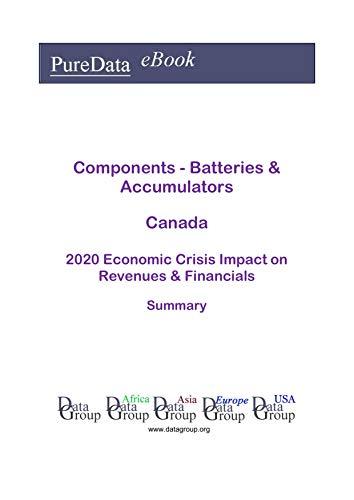 Components - Batteries & Accumulators Canada Summary: 2020 Economic Crisis Impact on Revenues & Financials (English Edition)