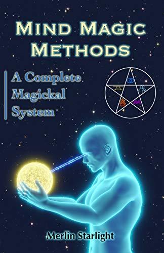 Mind Magic Methods: A Complete Magickal System