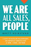 We Are All Sales, People: 5 Steps to Fulfilling Relationships and Improved Communication at Home, School, and Work