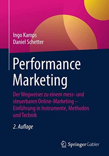 Performance Marketing: Der Wegweiser zu einem mess- und steuerbaren Online-Marketing – Einführung in Instrumente, Methoden und Technik
