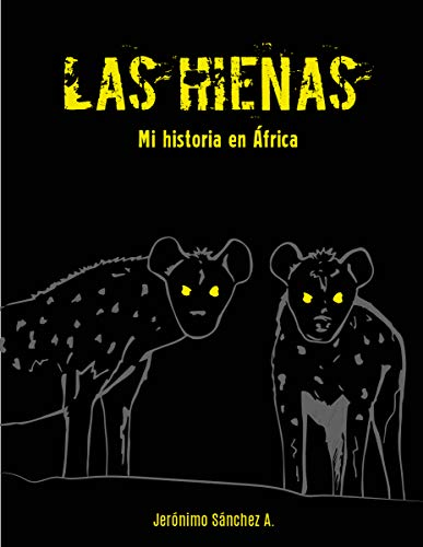 Las hienas: Mi historia en África (Spanish Edition)
