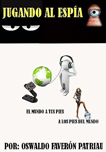 Jugando al Espía: Puedes terminar: con el mundo a tus pies o a los pies del mundo