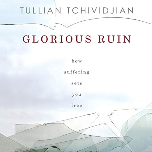 Glorious Ruin Audiobook By Tullian Tchividjian cover art