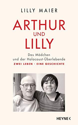 Arthur und Lilly: Das Mädchen und der Holocaust-Überlebende – Zwei Leben, eine Geschichte