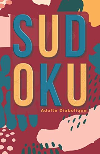Sudoku Adulte Diabolique: Sudoku Diabolique 600 Grilles Puzzle Relaxant Poche Niveau Machiavélique Très Difficile Cahier d'Activité Adulte Printanier ... Cadeau Homme Femme Collection Printemps Mars