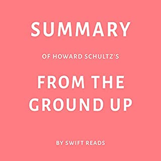 Summary of Howard Schultz's: From the Ground Up                   By:                                                                                                                                 Swift Reads                               Narrated by:                                                                                                                                 George Drake Jr.                      Length: 30 mins     Not rated yet     Overall 0.0