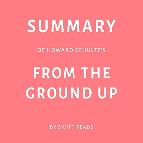 Summary of Howard Schultz's: From the Ground Up Titelbild