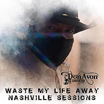 Waste My Life Away (Nashville Sessions)