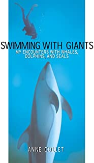 Swimming With Giants: My Encounters With Whales, Dolphins, and Seals