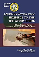 Louisiana Notary Exam Sidepiece to the 2021 Study Guide: Tips, Index, Forms-Essentials Missing in the Official Book (Self-Study Sherpa)