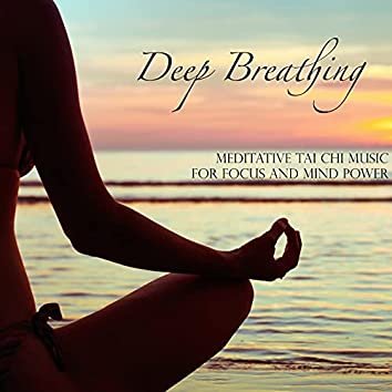 Deep Breathing - Meditative Tai Chi Music for Focus and Mind Power