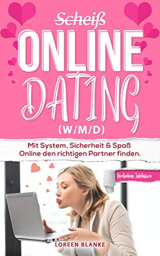 (Scheiß) Online Dating (w/m/d): Erfahrungsbericht: Mit System, Sicherheit & Spaß Online den richtigen Partner finden.