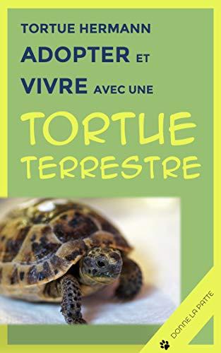 Tortue Hermann : adopter et vivre avec une tortue terrestre (French Edition)