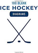 100 Blank Ice Hockey Diagrams: 100 Full Page Ice Hockey Diagrams for Drawing Up Plays, Creating Drills, and Scouting