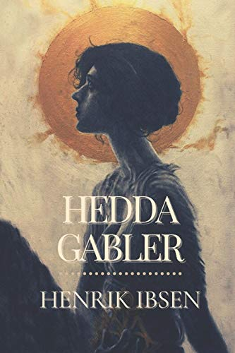 Hedda Gabler: Original Classics and Annotated