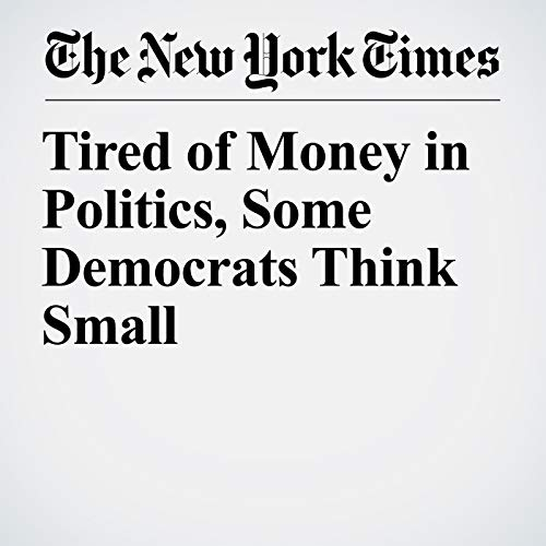 Tired of Money in Politics, Some Democrats Think Small copertina