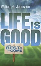 Life Is Good: ...the Best Is Yet to Come