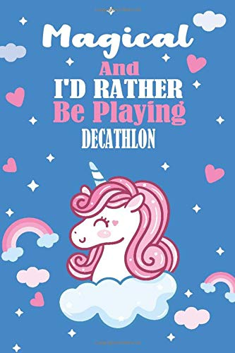 Magical And I'd Rather Be Playing Decathlon: Unicorn Gift For Decathlon Player,...