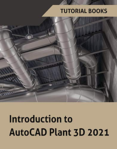 Introduction to AutoCAD Plant 3D 2021: P&IDS, Piping design, Structures, Isometric Drawings, Orthographic Drawings, and Project Management (English Edition)