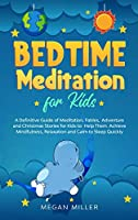 Bedtime Meditations for Kids: A Definitive Guide of Meditation, Fables, Adventure and Christmas Stories for Kids to Help Them Achieve Mindfulness, Relaxation and Calm to Sleep Quickly