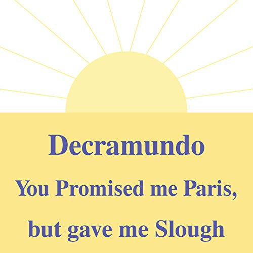 You Promised Me Paris, but Gave Me Slough