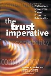 The Trust Imperative: Performance Improvement Through Productive Relationships: Stephen Hacker, Marsha Willard