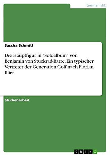 """Die Hauptfigur in """"Soloalbum"""" von Benjamin von Stuckrad-Barre. Ein typischer Vertreter der Generation Golf nach Florian Illies"""