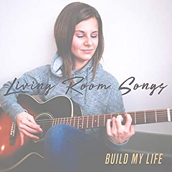 Build My Life (Living Room Songs)