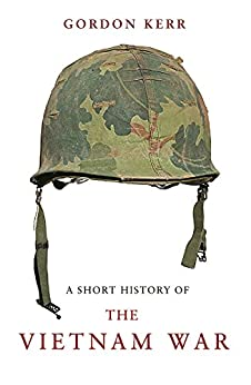 A Short History of the Vietnam War: The Resistance War Against America by [Gordon Kerr]