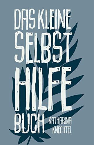 Das kleine Selbsthilfe-Buch: Wie du schwierige Situationen meisterst und ein erfüllendes Leben kreierst