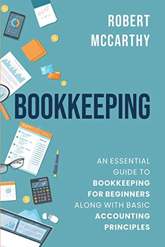 Compare Textbook Prices for Bookkeeping: An Essential Guide to Bookkeeping for Beginners along with Basic Accounting Principles  ISBN 9798671203769 by McCarthy, Robert