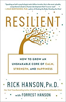 Resilient: How to Grow an Unshakable Core of Calm, Strength, and Happiness by [Rick Hanson, Forrest Hanson]