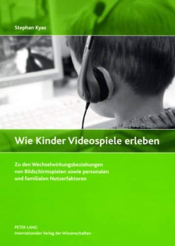 Wie Kinder Videospiele erleben: Zu den Wechselwirkungsbeziehungen von Bildschirmspielen sowie personalen und familialen Nutzerfaktoren