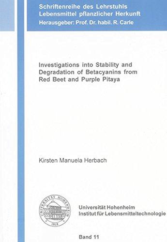 Investigations into Stability and Degradation of Betacyanins from Red Beet and Purple Pitaya (Schriftenreihe des Lehrstuhls Lebensmittel pflanzlicher Herkunft)