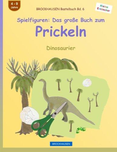 BROCKHAUSEN Bastelbuch Bd. 6 - Spielfiguren: Das große Buch zum Prickeln: Dinosaurier (Kleine Entdecker, Band 6)