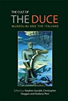 The Cult of the Duce: Mussolini and the Italians by Unknown(2015-02-01)
