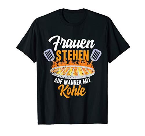 Frauen stehen auf Männer mit Kohle   BBQ Grillen Humor T-Shirt