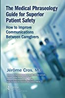 The Medical Phraseology Guide for Superior Patient Safety: How to Improve Communications Between Caregivers